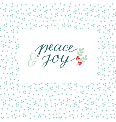 Holiday card with inscription peace and joy made vector