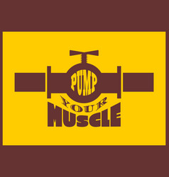 pump your muscle fitness motivation quote vector image