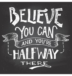 Believe you can motivation hand-lettering vector image vector image