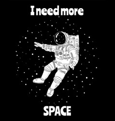 I need more space with astronaut in outer space vector