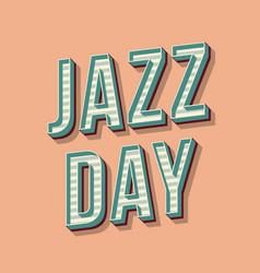 jazz day vintage 3d lettering vector image