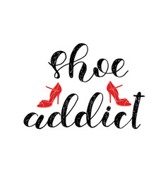 shoe addict brush lettering and high heel shoe vector image