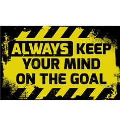 Always keep your mind on the goal sign vector