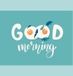 Good morning lettering poster with fried eggs vector