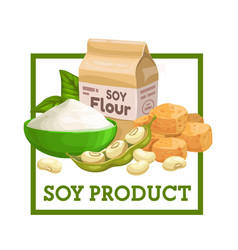 soybeans tofu cheese or meat soy flour vector image