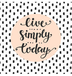Live simply today slogan vector
