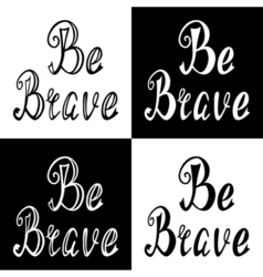 Hand written retro lettering Be brave vector image