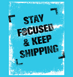 stay focused and keep shipping creative vector image