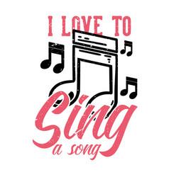 T-shirt design slogan typography i love to sing vector