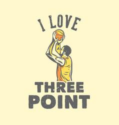 t-shirt design slogan typography i love three vector image