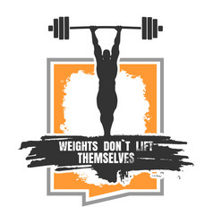 weights dont lift themselves motivation quote vector image