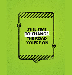 still time to change the road you are on vector image