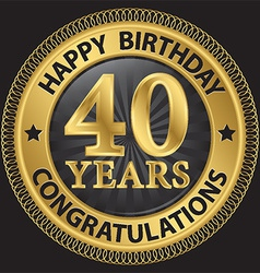 40 years happy birthday congratulations gold label vector image