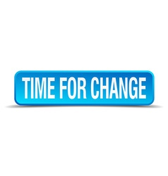 Time for change blue 3d realistic square isolated vector