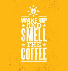 wake up and smell the coffee cute inspiring vector image