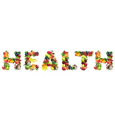 Word HEALTH composed of different fruits with vector image