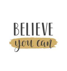 Handwritten lettering of believe you can vector