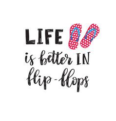life is better in flip flops vector image