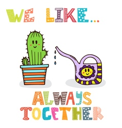 We like Always together Cute characters of vector