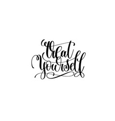 treat yourself - hand lettering motivational quote vector image