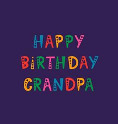 Handwritten lettering of happy birthday grandpa on vector