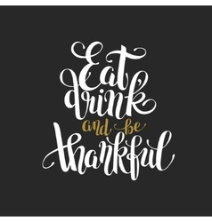 Eat drink and be thankful black gold hand vector