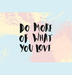 do more of what you love poster quote vector image vector image