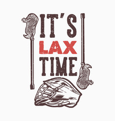 T-shirt design slogan typography its lax time vector