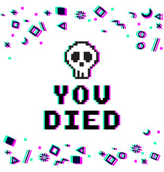 you died pixel glitch vector image