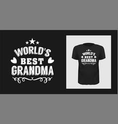 worlds best grandma t-shirt print design vector image