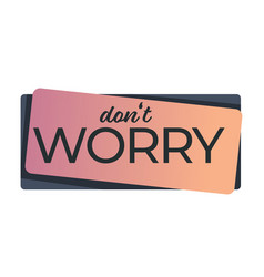 dont worry encouraging words banner or sticker vector image