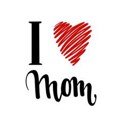 i love you mom i heart you inscription hand vector image vector image