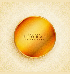 Beautiful floral decoration with golden circle in vector