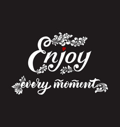 hand drawn lettering enjoy every moment with a vector image