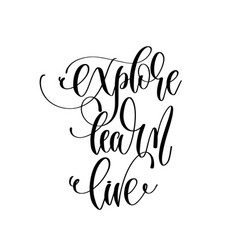 explore learn live - hand lettering inscription vector image