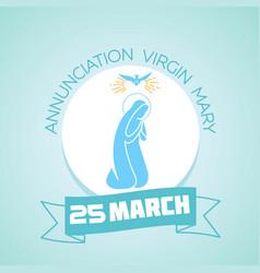 25 march annunciation virgin mary vector image