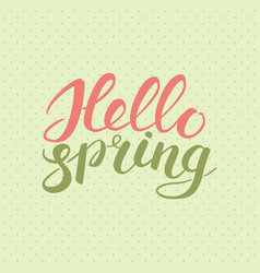 phrase hello spring brush pen color lettering vector image vector image