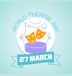 27 march world theatre day vector image