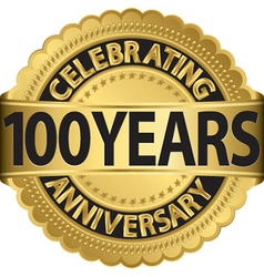 Celebrating 100 years anniversary golden label wit vector image