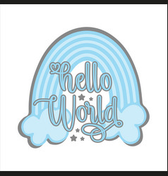 Hello world - bagreeting with blue rainbow vector
