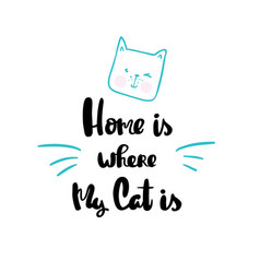 Home is where my cat is lettering hand drawn vector