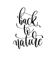 back to nature - hand lettering inscription text vector image