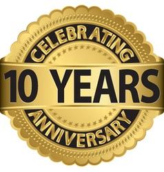 Celebrating 10 years anniversary golden label vector