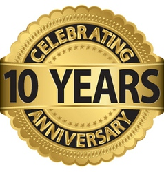 Celebrating 10 years anniversary golden label with vector image