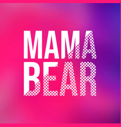 Mama bear life quote with modern background vector
