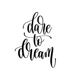 dare to dream - hand lettering inscription text vector image