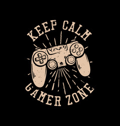 t shirt design keep calm gamer zone with stick vector image