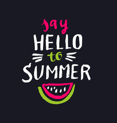Say hello to summer modern hand drawn lettering vector