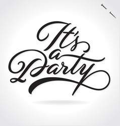 its a party hand lettering vector image