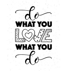 Hand sketched inspirational quote DO WHAT YOU LOVE vector image